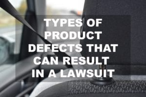 Types of Product Defects That Can Result in a Lawsuit